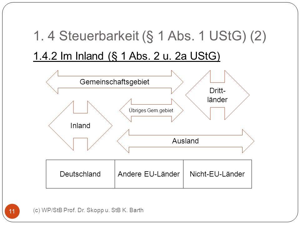 1. 4 Steuerbarkeit (§ 1 Abs. 1 UStG) (2) (c) WP/StB Prof. Dr. Skopp u. StB K. Barth 11 1.4.2 Im Inland (§ 1 Abs. 2 u. 2a UStG) DeutschlandAndere EU-Lä