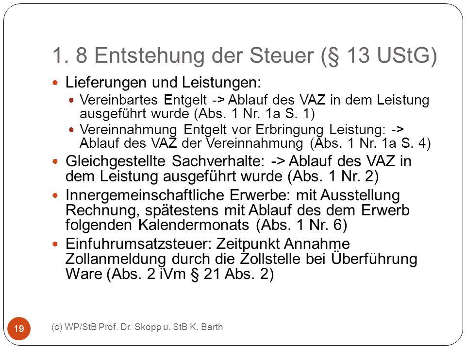 1. 8 Entstehung der Steuer (§ 13 UStG) (c) WP/StB Prof. Dr. Skopp u. StB K. Barth 19 Lieferungen und Leistungen: Vereinbartes Entgelt -> Ablauf des VA