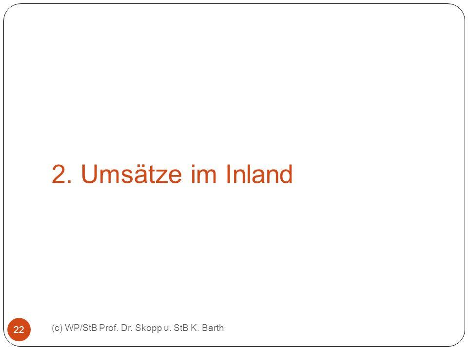2. Umsätze im Inland (c) WP/StB Prof. Dr. Skopp u. StB K. Barth 22