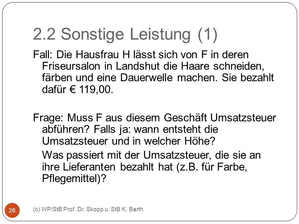 2.2 Sonstige Leistung (1) (c) WP/StB Prof. Dr. Skopp u. StB K. Barth 26 Fall: Die Hausfrau H lässt sich von F in deren Friseursalon in Landshut die Ha