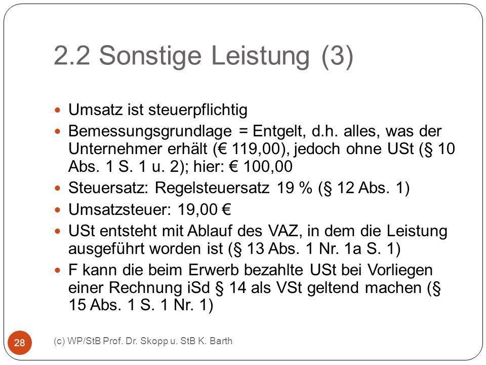 2.2 Sonstige Leistung (3) (c) WP/StB Prof. Dr. Skopp u. StB K. Barth 28 Umsatz ist steuerpflichtig Bemessungsgrundlage = Entgelt, d.h. alles, was der