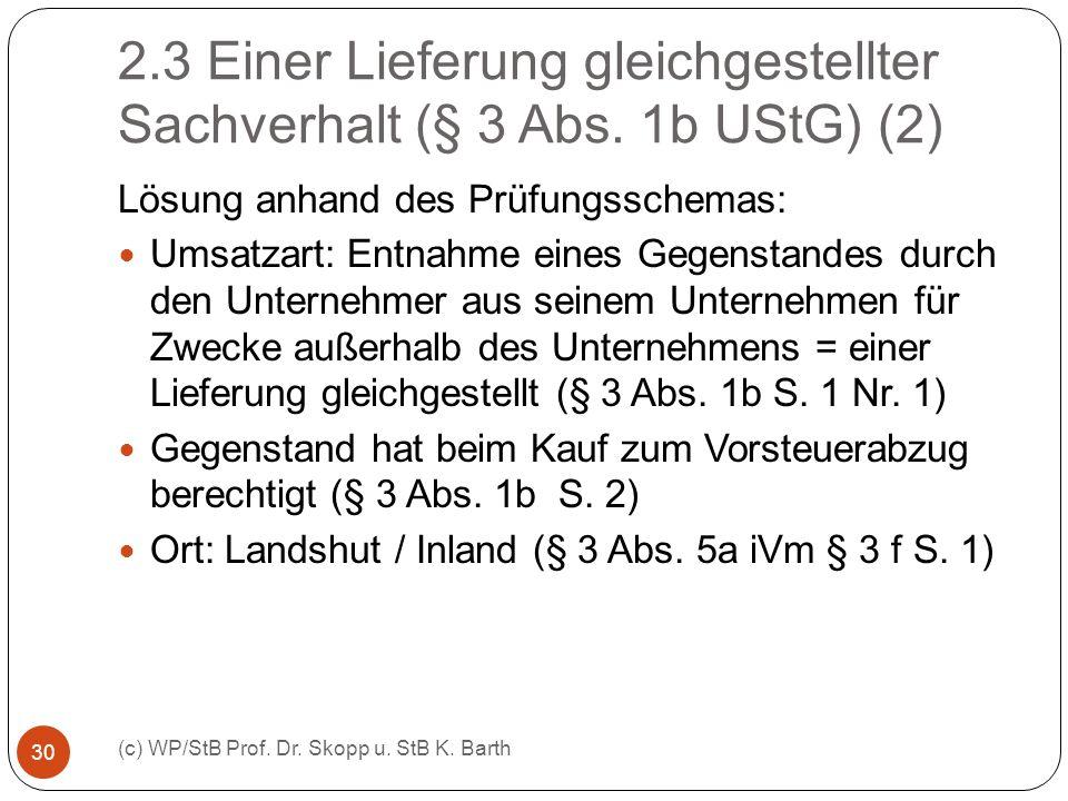 2.3 Einer Lieferung gleichgestellter Sachverhalt (§ 3 Abs. 1b UStG) (2) (c) WP/StB Prof. Dr. Skopp u. StB K. Barth 30 Lösung anhand des Prüfungsschema