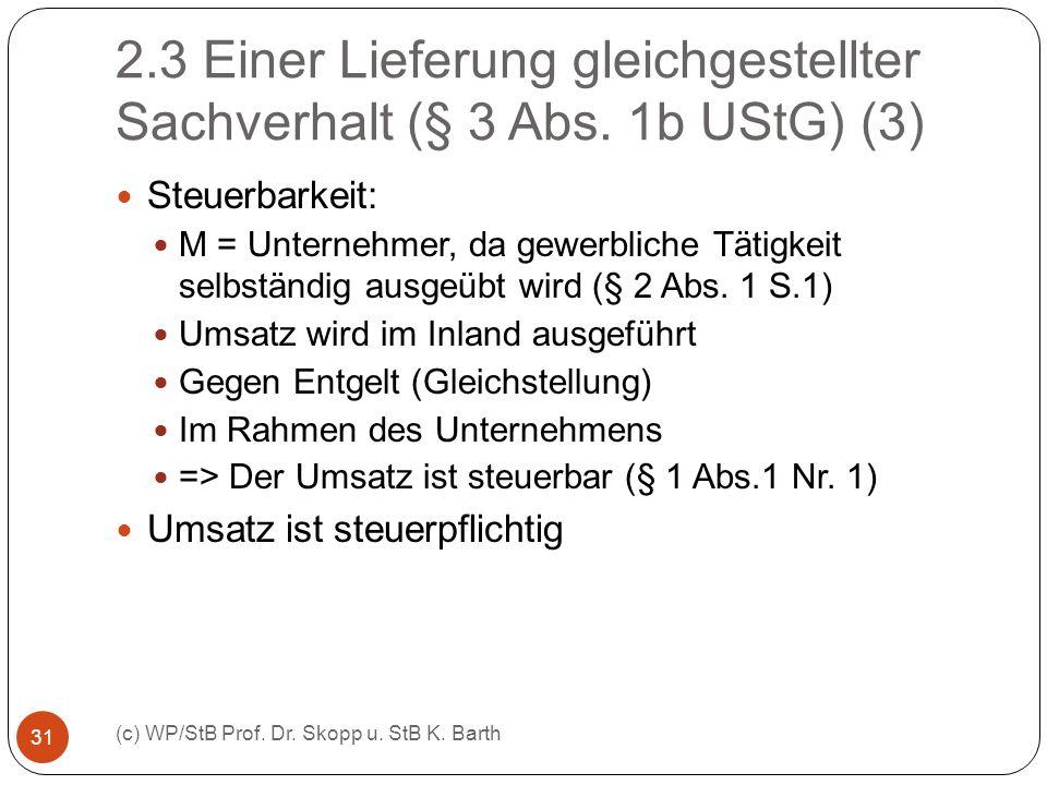 2.3 Einer Lieferung gleichgestellter Sachverhalt (§ 3 Abs. 1b UStG) (3) (c) WP/StB Prof. Dr. Skopp u. StB K. Barth 31 Steuerbarkeit: M = Unternehmer,