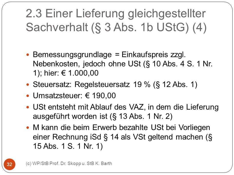2.3 Einer Lieferung gleichgestellter Sachverhalt (§ 3 Abs. 1b UStG) (4) (c) WP/StB Prof. Dr. Skopp u. StB K. Barth 32 Bemessungsgrundlage = Einkaufspr