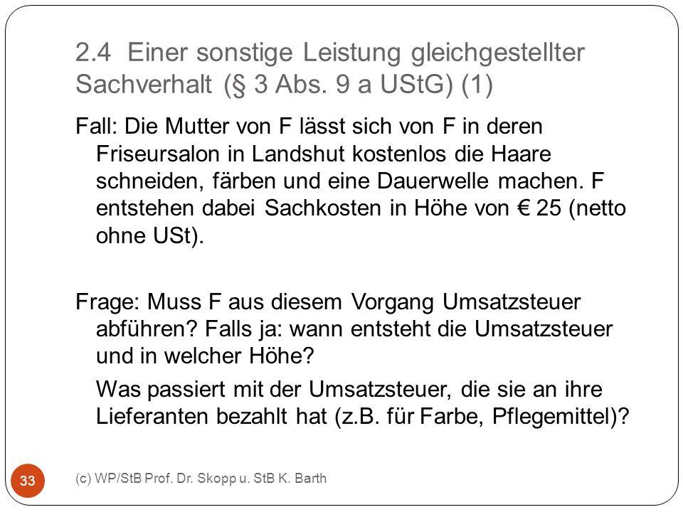 2.4 Einer sonstige Leistung gleichgestellter Sachverhalt (§ 3 Abs. 9 a UStG) (1) (c) WP/StB Prof. Dr. Skopp u. StB K. Barth 33 Fall: Die Mutter von F