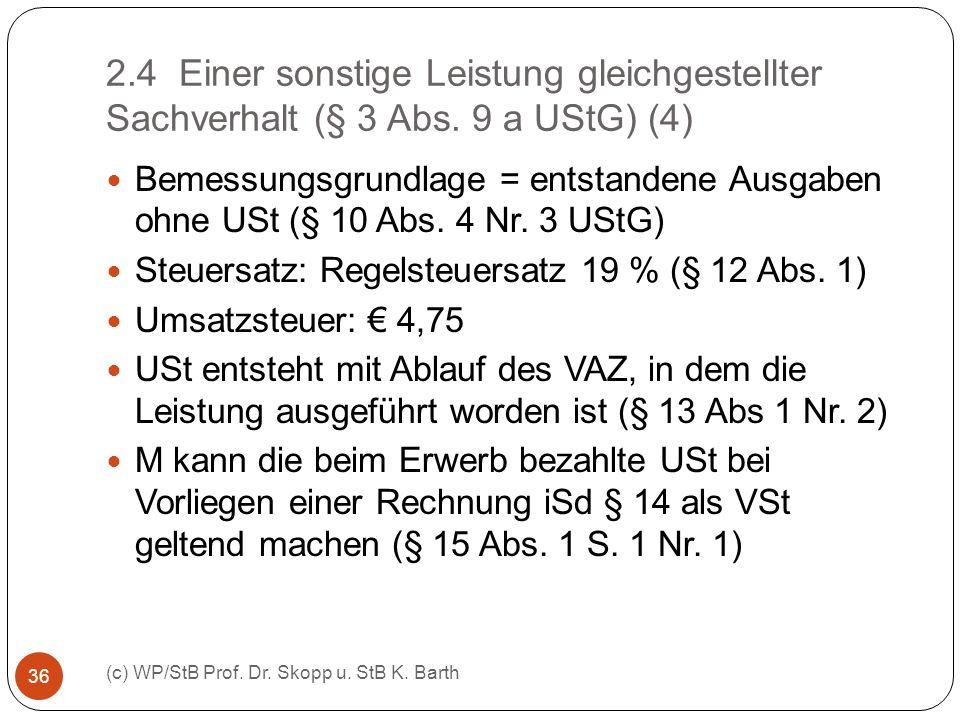 2.4 Einer sonstige Leistung gleichgestellter Sachverhalt (§ 3 Abs. 9 a UStG) (4) (c) WP/StB Prof. Dr. Skopp u. StB K. Barth 36 Bemessungsgrundlage = e
