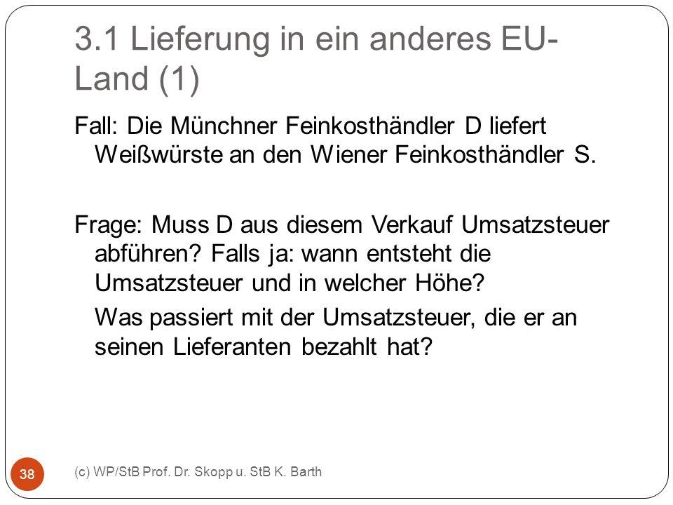 3.1 Lieferung in ein anderes EU- Land (1) (c) WP/StB Prof. Dr. Skopp u. StB K. Barth 38 Fall: Die Münchner Feinkosthändler D liefert Weißwürste an den