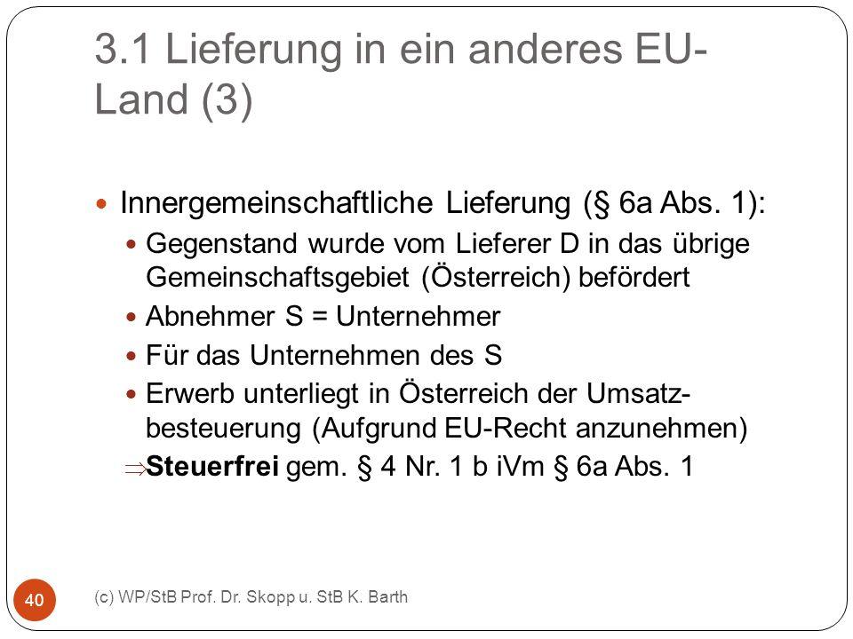 3.1 Lieferung in ein anderes EU- Land (3) (c) WP/StB Prof. Dr. Skopp u. StB K. Barth 40 Innergemeinschaftliche Lieferung (§ 6a Abs. 1): Gegenstand wur