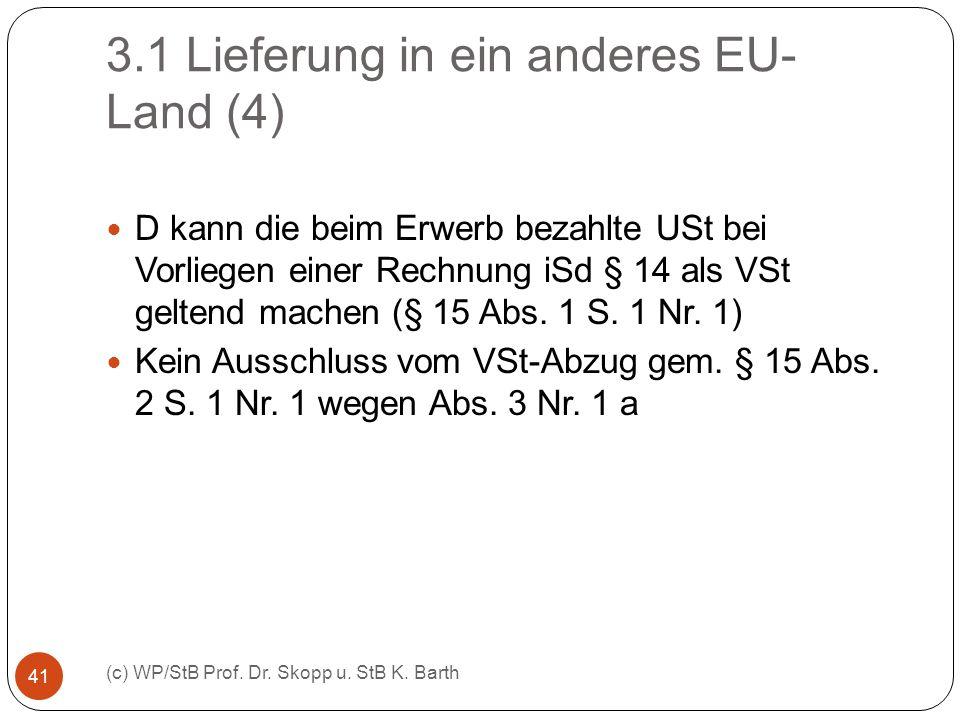 3.1 Lieferung in ein anderes EU- Land (4) (c) WP/StB Prof. Dr. Skopp u. StB K. Barth 41 D kann die beim Erwerb bezahlte USt bei Vorliegen einer Rechnu