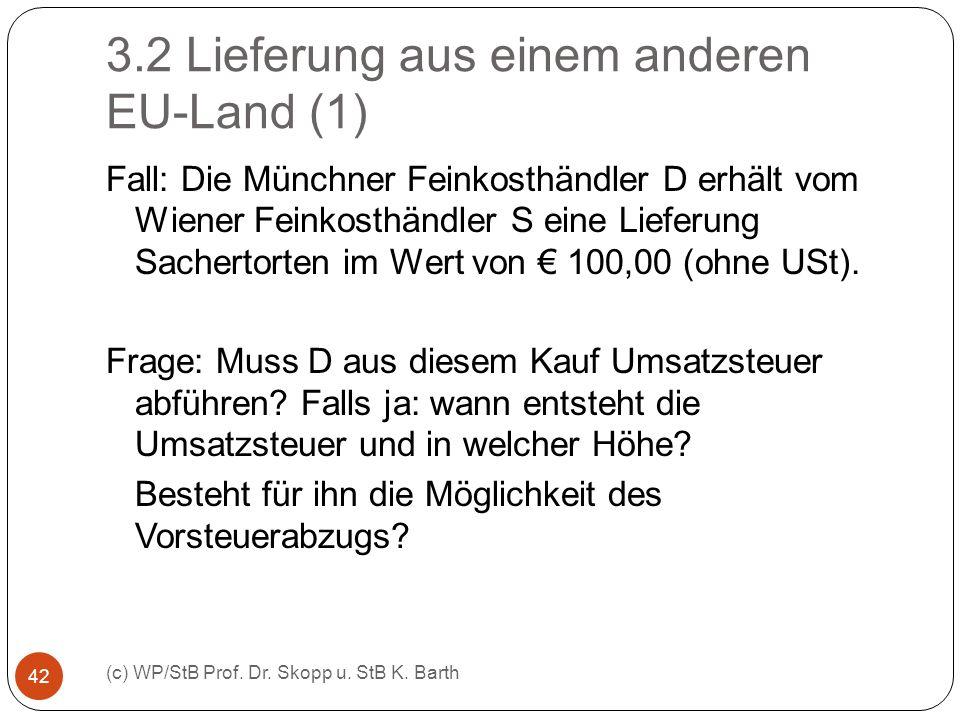 3.2 Lieferung aus einem anderen EU-Land (1) (c) WP/StB Prof. Dr. Skopp u. StB K. Barth 42 Fall: Die Münchner Feinkosthändler D erhält vom Wiener Feink