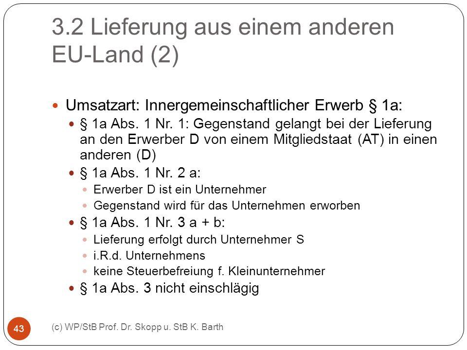 3.2 Lieferung aus einem anderen EU-Land (2) (c) WP/StB Prof. Dr. Skopp u. StB K. Barth 43 Umsatzart: Innergemeinschaftlicher Erwerb § 1a: § 1a Abs. 1