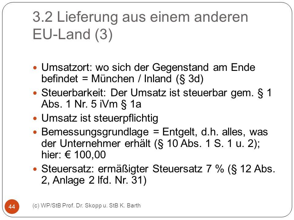 3.2 Lieferung aus einem anderen EU-Land (3) (c) WP/StB Prof. Dr. Skopp u. StB K. Barth 44 Umsatzort: wo sich der Gegenstand am Ende befindet = München