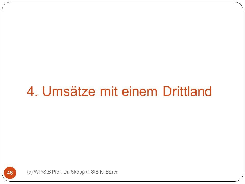 4. Umsätze mit einem Drittland (c) WP/StB Prof. Dr. Skopp u. StB K. Barth 46