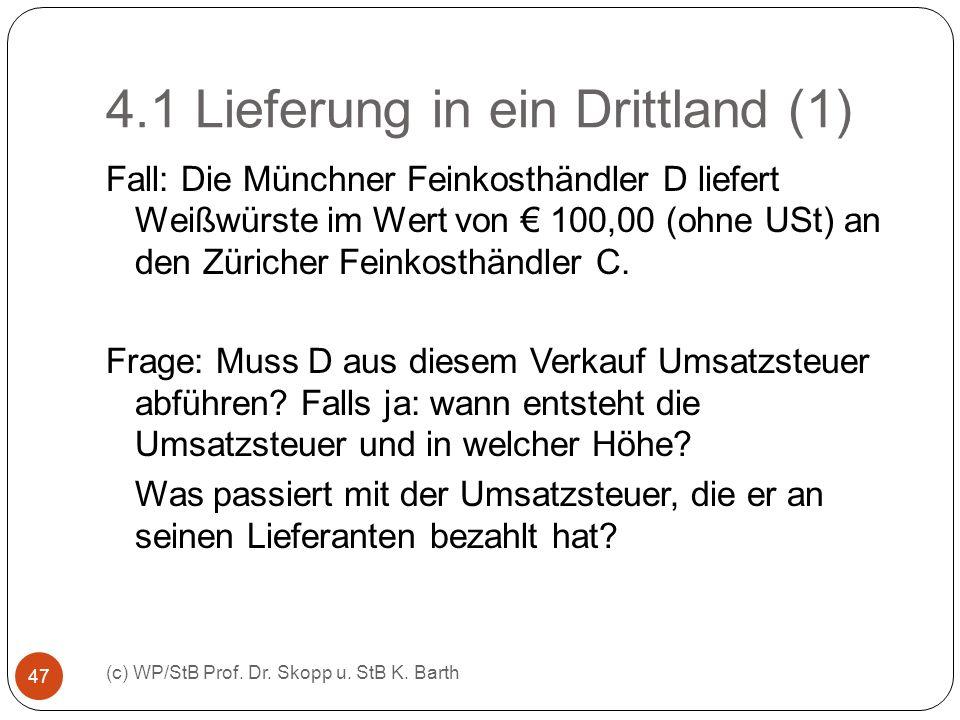 4.1 Lieferung in ein Drittland (1) (c) WP/StB Prof. Dr. Skopp u. StB K. Barth 47 Fall: Die Münchner Feinkosthändler D liefert Weißwürste im Wert von 1