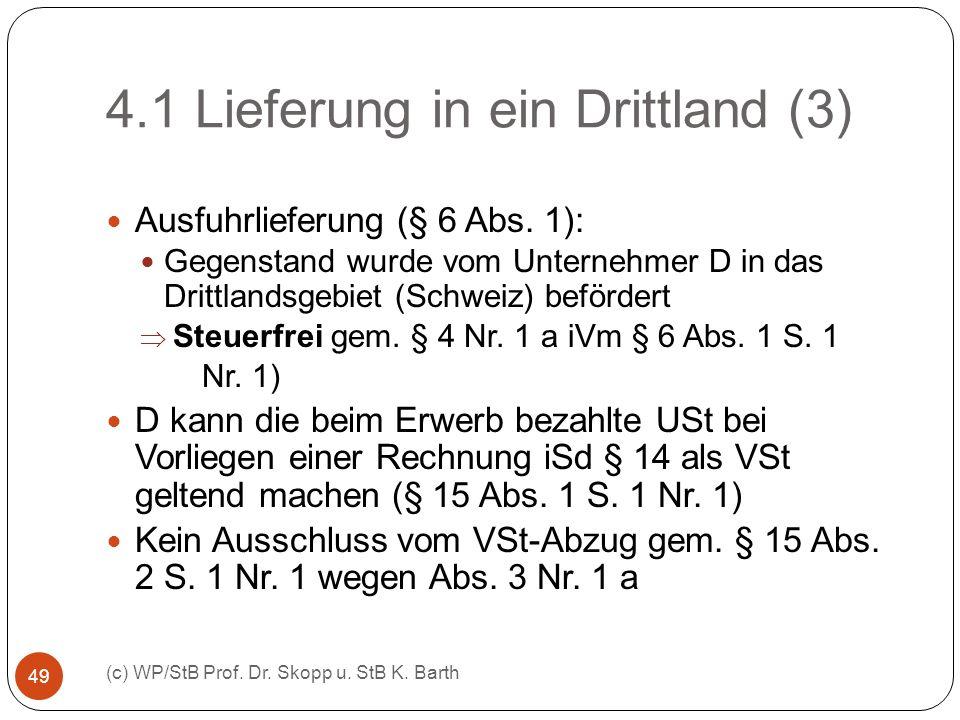 4.1 Lieferung in ein Drittland (3) (c) WP/StB Prof. Dr. Skopp u. StB K. Barth 49 Ausfuhrlieferung (§ 6 Abs. 1): Gegenstand wurde vom Unternehmer D in