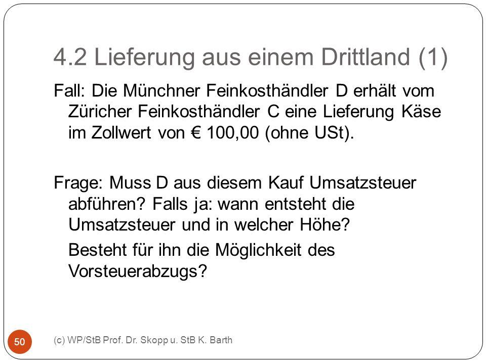 4.2 Lieferung aus einem Drittland (1) (c) WP/StB Prof. Dr. Skopp u. StB K. Barth 50 Fall: Die Münchner Feinkosthändler D erhält vom Züricher Feinkosth