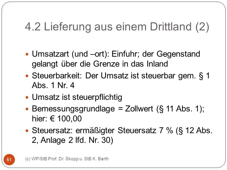 4.2 Lieferung aus einem Drittland (2) (c) WP/StB Prof. Dr. Skopp u. StB K. Barth 51 Umsatzart (und –ort): Einfuhr; der Gegenstand gelangt über die Gre