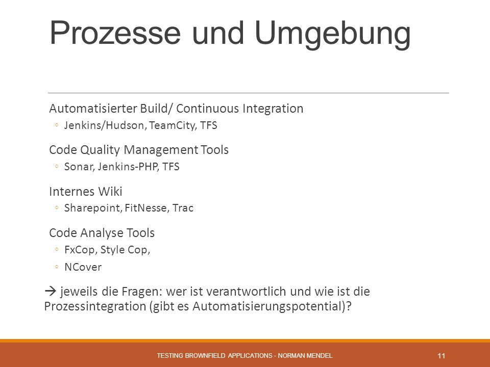 Prozesse und Umgebung Automatisierter Build/ Continuous Integration Jenkins/Hudson, TeamCity, TFS Code Quality Management Tools Sonar, Jenkins-PHP, TF
