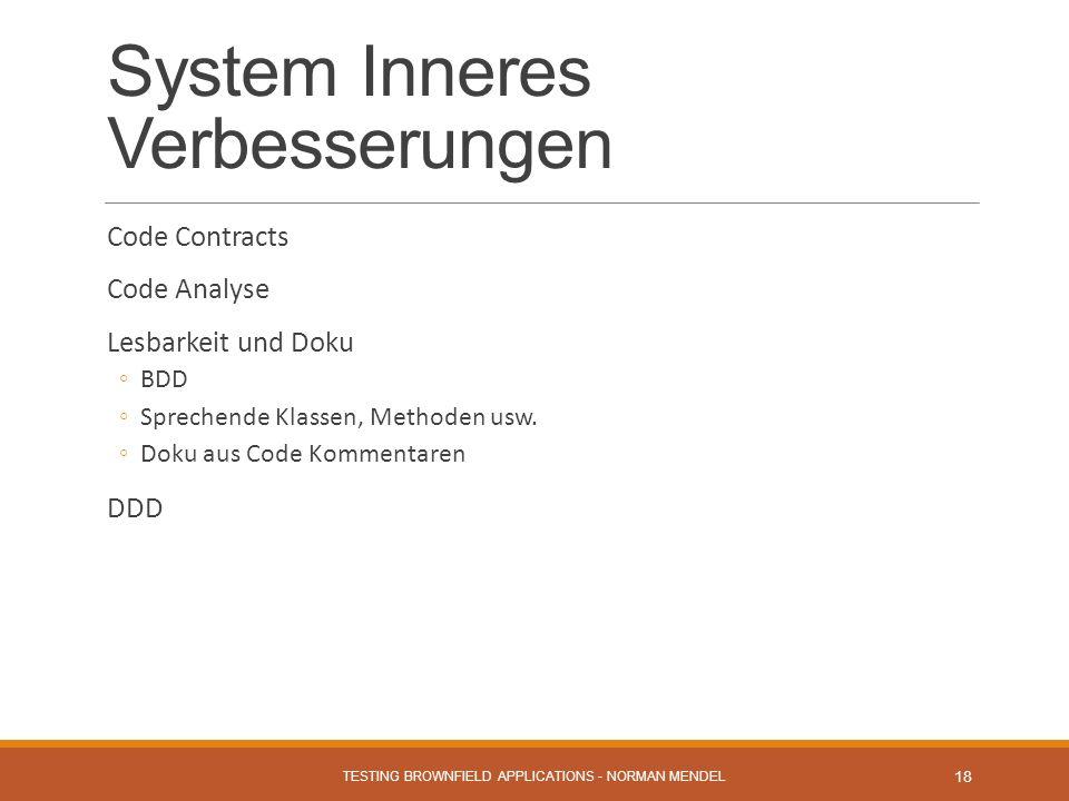 System Inneres Verbesserungen Code Contracts Code Analyse Lesbarkeit und Doku BDD Sprechende Klassen, Methoden usw.
