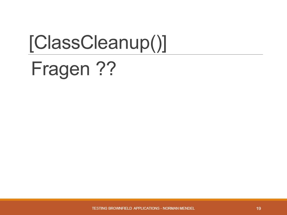 [ClassCleanup()] Fragen TESTING BROWNFIELD APPLICATIONS - NORMAN MENDEL 19