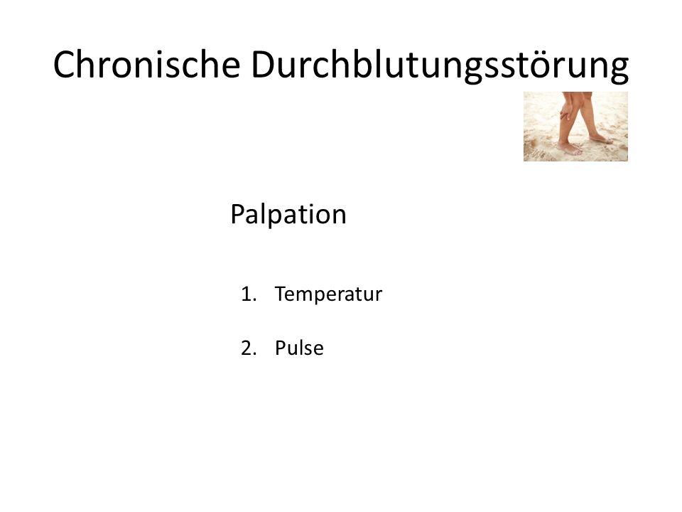 Chronische Durchblutungsstörung Palpation 1.Temperatur 2.Pulse