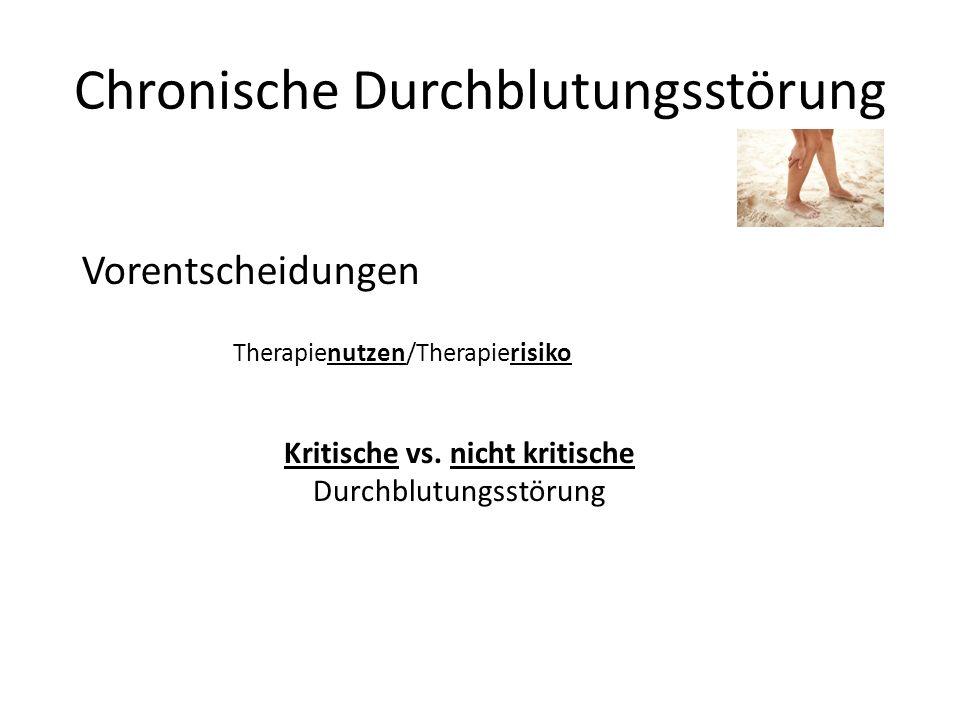 Chronische Durchblutungsstörung Vorentscheidungen Therapienutzen/Therapierisiko Kritische vs. nicht kritische Durchblutungsstörung
