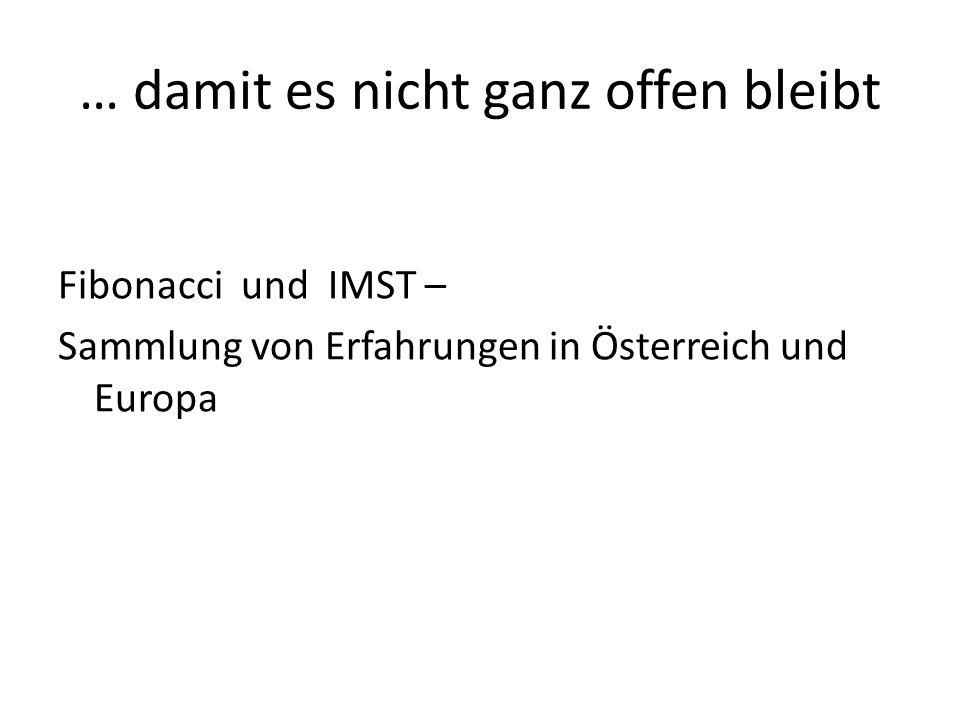 … damit es nicht ganz offen bleibt Fibonacci und IMST – Sammlung von Erfahrungen in Österreich und Europa