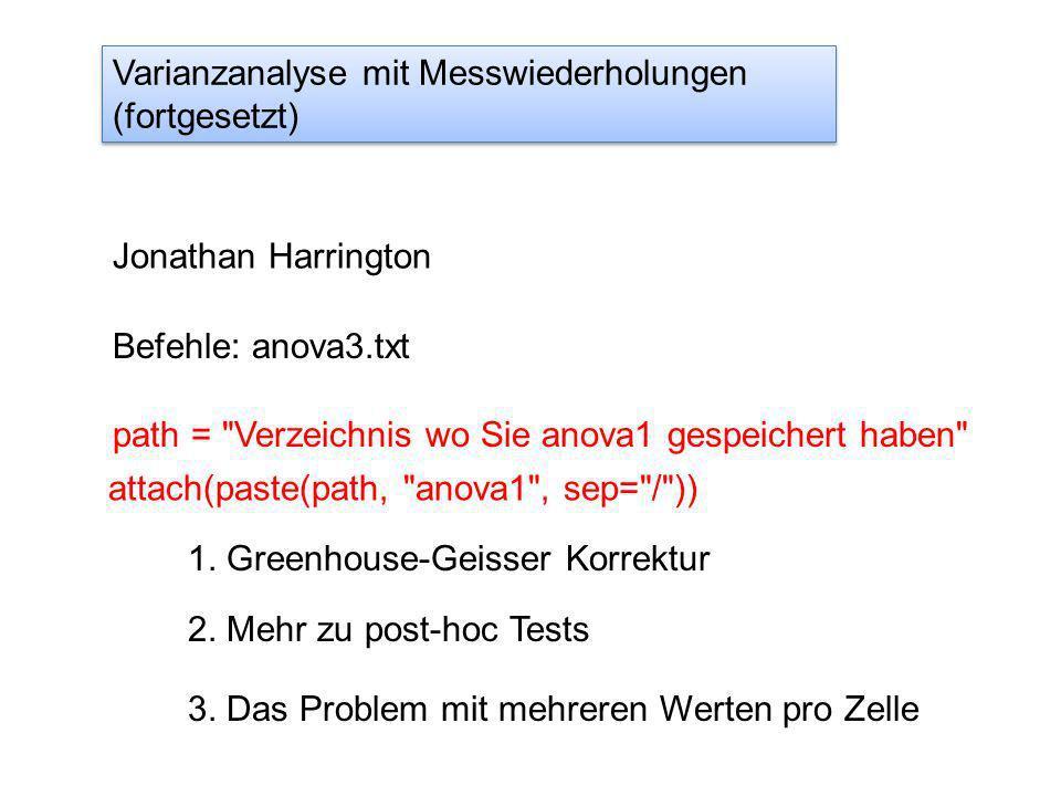 Varianzanalyse mit Messwiederholungen (fortgesetzt) Jonathan Harrington Befehle: anova3.txt path = Verzeichnis wo Sie anova1 gespeichert haben attach(paste(path, anova1 , sep= / )) 1.