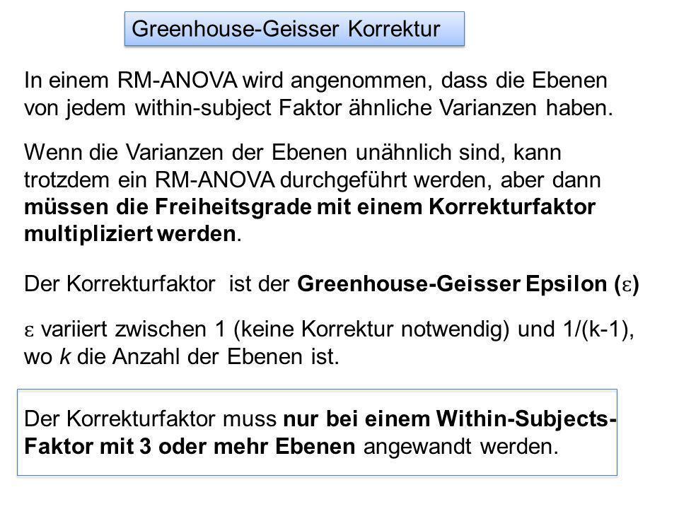 Greenhouse-Geisser Korrektur In einem RM-ANOVA wird angenommen, dass die Ebenen von jedem within-subject Faktor ähnliche Varianzen haben.