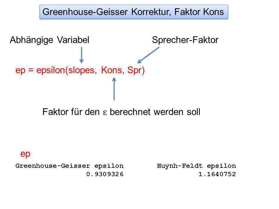Greenhouse-Geisser Korrektur, Faktor Kons ep = epsilon(slopes, Kons, Spr) Greenhouse-Geisser epsilon Huynh-Feldt epsilon 0.9309326 1.1640752 Faktor für den ɛ berechnet werden soll Abhängige VariabelSprecher-Faktor ep