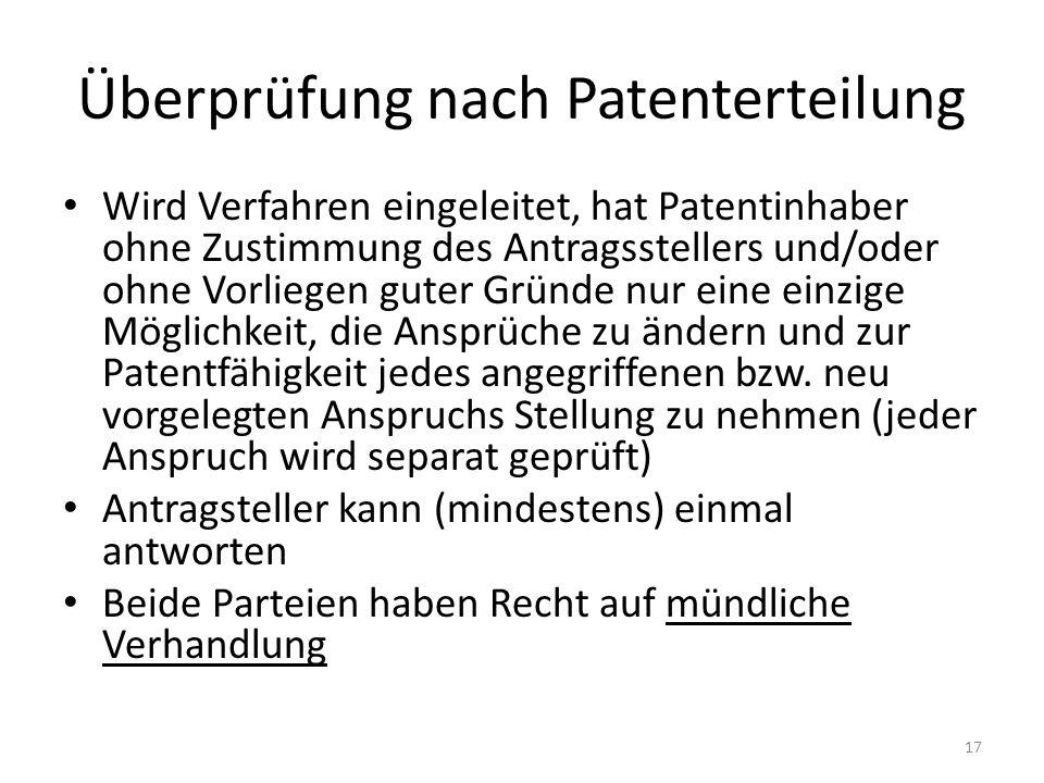 Überprüfung nach Patenterteilung Wird Verfahren eingeleitet, hat Patentinhaber ohne Zustimmung des Antragsstellers und/oder ohne Vorliegen guter Gründe nur eine einzige Möglichkeit, die Ansprüche zu ändern und zur Patentfähigkeit jedes angegriffenen bzw.
