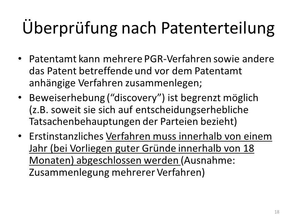 Überprüfung nach Patenterteilung Patentamt kann mehrere PGR-Verfahren sowie andere das Patent betreffende und vor dem Patentamt anhängige Verfahren zusammenlegen; Beweiserhebung (discovery) ist begrenzt möglich (z.B.