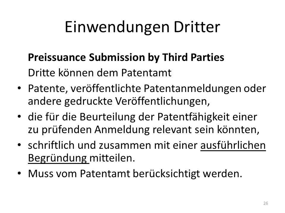 Einwendungen Dritter Preissuance Submission by Third Parties Dritte können dem Patentamt Patente, veröffentlichte Patentanmeldungen oder andere gedruckte Veröffentlichungen, die für die Beurteilung der Patentfähigkeit einer zu prüfenden Anmeldung relevant sein könnten, schriftlich und zusammen mit einer ausführlichen Begründung mitteilen.