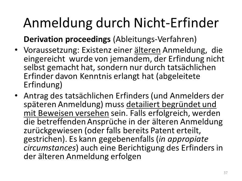 Anmeldung durch Nicht-Erfinder Derivation proceedings (Ableitungs-Verfahren) Voraussetzung: Existenz einer älteren Anmeldung, die eingereicht wurde vo