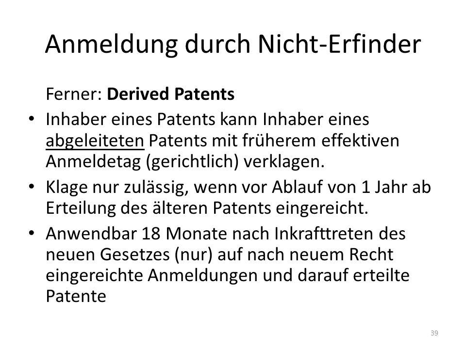 Anmeldung durch Nicht-Erfinder Ferner: Derived Patents Inhaber eines Patents kann Inhaber eines abgeleiteten Patents mit früherem effektiven Anmeldetag (gerichtlich) verklagen.