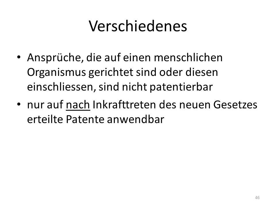 Verschiedenes Ansprüche, die auf einen menschlichen Organismus gerichtet sind oder diesen einschliessen, sind nicht patentierbar nur auf nach Inkrafttreten des neuen Gesetzes erteilte Patente anwendbar 46