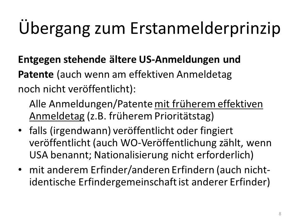 Übergang zum Erstanmelderprinzip Entgegen stehende ältere US-Anmeldungen und Patente (auch wenn am effektiven Anmeldetag noch nicht veröffentlicht): Alle Anmeldungen/Patente mit früherem effektiven Anmeldetag (z.B.