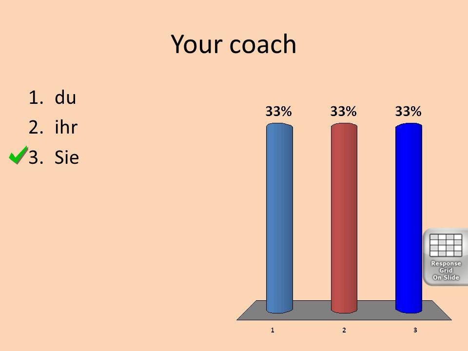 Your coach 1.du 2.ihr 3.Sie