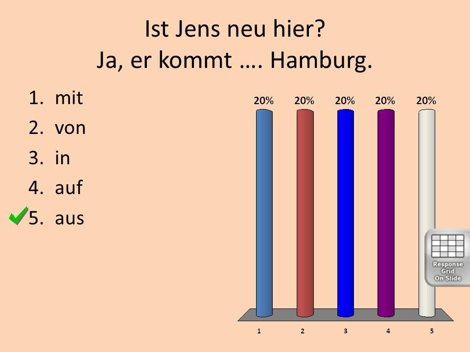 Ist Jens neu hier? Ja, er kommt …. Hamburg. 1.mit 2.von 3.in 4.auf 5.aus