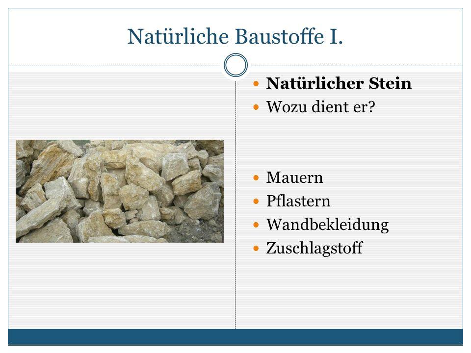 Natürliche Baustoffe I. Natürlicher Stein Wozu dient er? Mauern Pflastern Wandbekleidung Zuschlagstoff