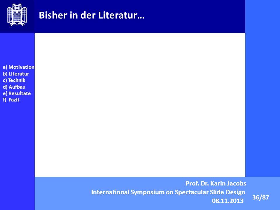 Bisher in der Literatur… 36/87 a) Motivation b) Literatur c) Technik d) Aufbau e) Resultate f) Fazit Prof. Dr. Karin Jacobs International Symposium on