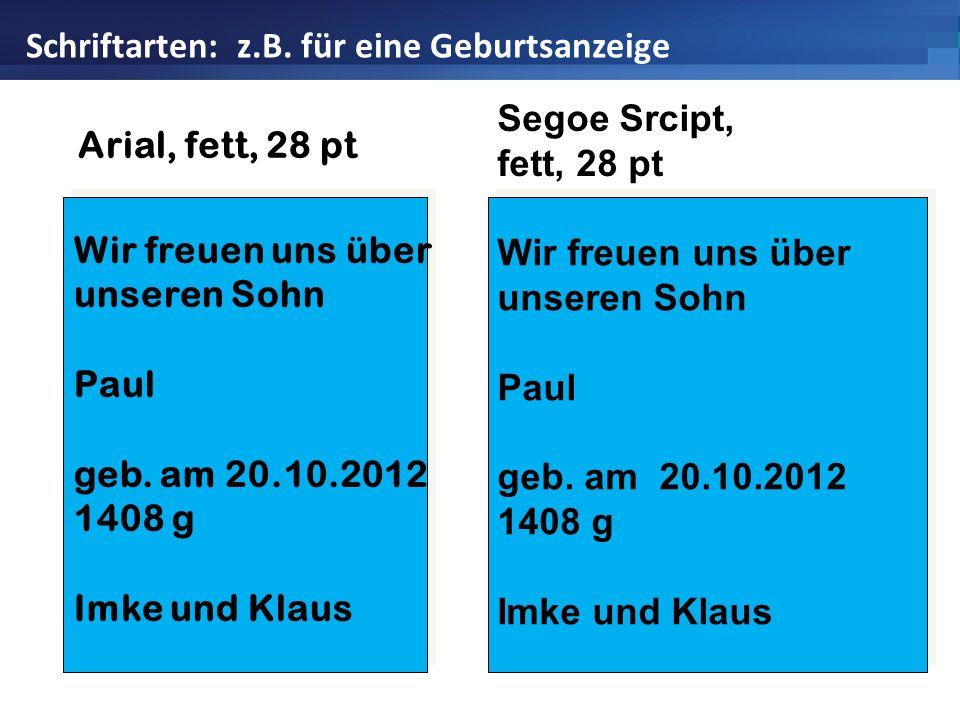 Wir freuen uns über unseren Sohn Paul geb. am 20.10.2012 1408 g Imke und Klaus Arial, fett, 28 pt Wir freuen uns über unseren Sohn Paul geb. am 20.10.