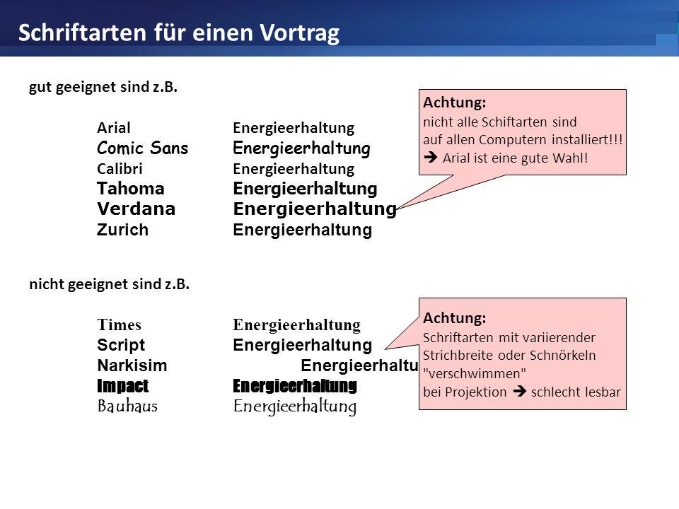 Schriftarten für einen Vortrag gut geeignet sind z.B. ArialEnergieerhaltung Comic SansEnergieerhaltung CalibriEnergieerhaltung TahomaEnergieerhaltung