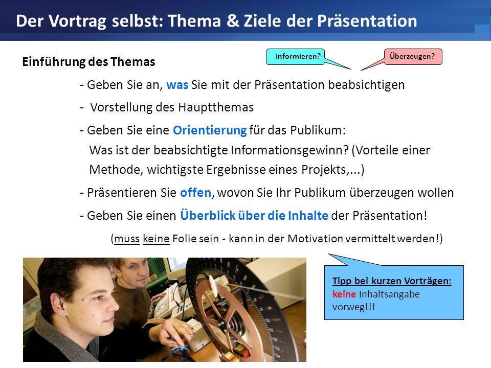 Der Vortrag selbst: Thema & Ziele der Präsentation Einführung des Themas - Geben Sie an, was Sie mit der Präsentation beabsichtigen - Vorstellung des