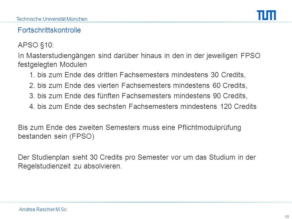 Technische Universität München Andrea Rascher M.Sc. 10 APSO §10: In Masterstudiengängen sind darüber hinaus in den in der jeweiligen FPSO festgelegten
