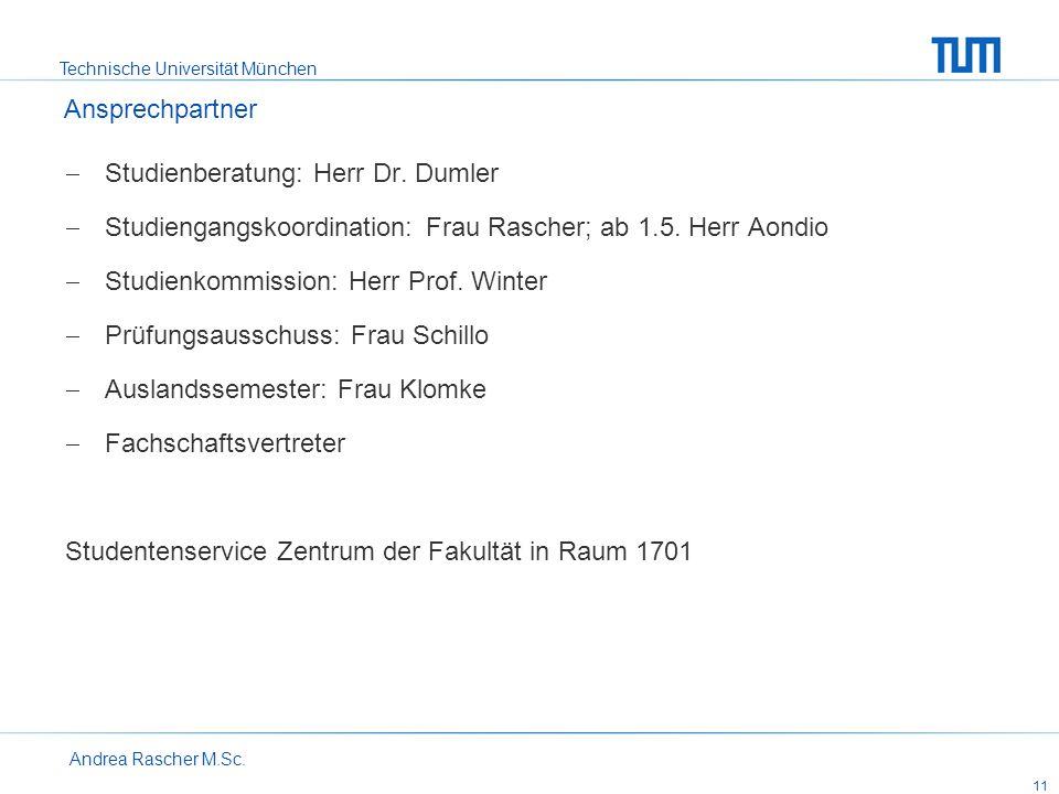 Technische Universität München Andrea Rascher M.Sc. 11 Studienberatung: Herr Dr. Dumler Studiengangskoordination: Frau Rascher; ab 1.5. Herr Aondio St