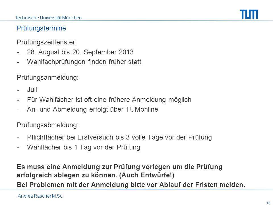 Technische Universität München Andrea Rascher M.Sc. 12 Prüfungszeitfenster: -28. August bis 20. September 2013 -Wahlfachprüfungen finden früher statt