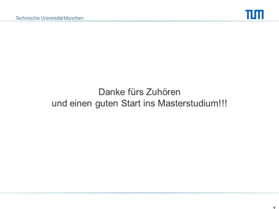 Technische Universität München Danke fürs Zuhören und einen guten Start ins Masterstudium!!! 14