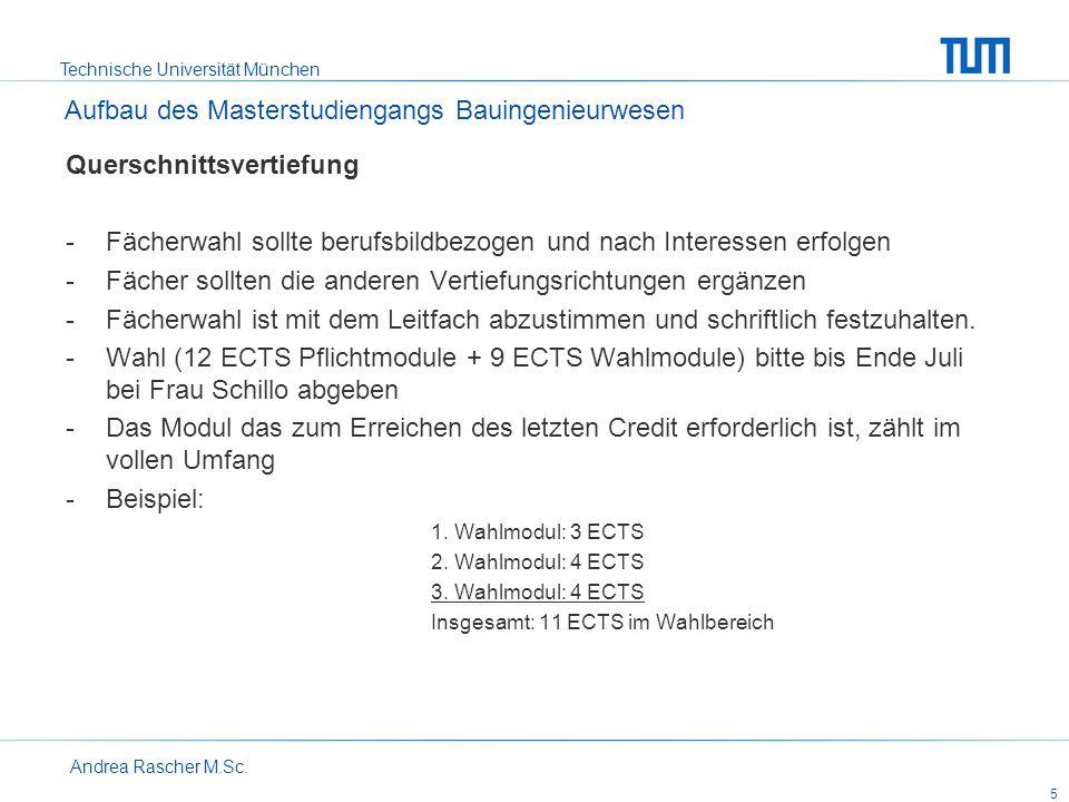 Technische Universität München Andrea Rascher M.Sc. 5 Querschnittsvertiefung -Fächerwahl sollte berufsbildbezogen und nach Interessen erfolgen -Fächer