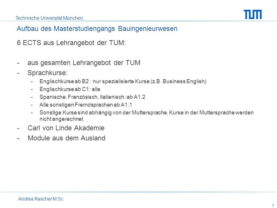 Technische Universität München Andrea Rascher M.Sc. 7 6 ECTS aus Lehrangebot der TUM: -aus gesamten Lehrangebot der TUM -Sprachkurse: -Englischkurse a